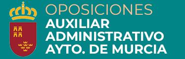 Oposiciones Auxiliar Administrativo Ayuntamiento de Murcia
